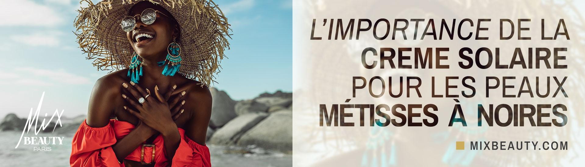 SOLEIL : L'IMPORTANCE DE LA CRÈME SOLAIRE POUR LES PEAUX MÉTISSES À NOIRES